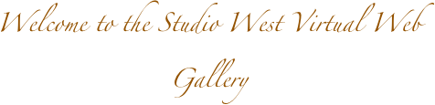 Welcome to the Studio West Virtual Web Gallery